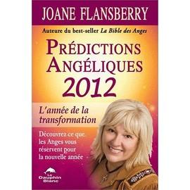 Pr�dictions Ang�liques - D�couvrez Ce Que Les Anges Vous R�servent Pour La Nouvelle Ann�e de Joane Flansberry