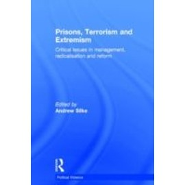 Prisons, Terrorism And Extremism: Critical Issues In Management, Radicalisation And Reform de Andrew Silke