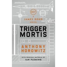 Trigger Mortis - A James Bond Novel de Anthony Horowitz