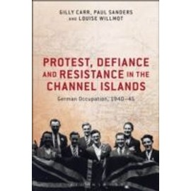 Carr, G: Protest, Defiance And Resistance In The Channel Isl