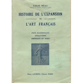 Histoire De L'expansion De L'art Fran�ais. Pays Scandinaves, Angleterre, Am�rique Du Nord de R�au Louis