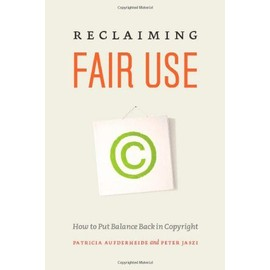 Reclaiming Fair Use: How To Put Balance Back In Copyright de Patricia Aufderheide