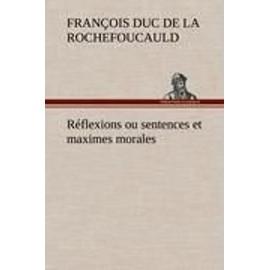 R�flexions Ou Sentences Et Maximes Morales de Fran�ois duc de La Rochefoucauld