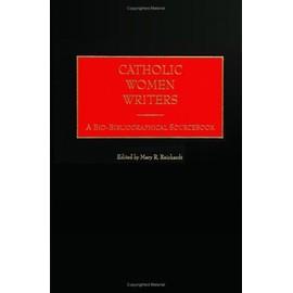 Catholic Women Writers: A Bio-Bibliographical Sourcebook de Mary R. Reichardt