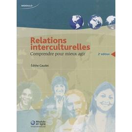 Relations Interculturelles - Comprendre Pour Mieux Agir de Edith Gaudet