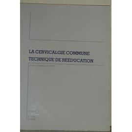 La Cervicalgie Commune Technique De Reeducation de Revel m