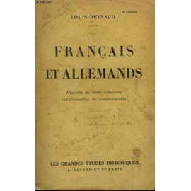 Francais Et Allemands. Histoire De Leur Relations Intellectuelles Et Sentimentales de Reynaud Louis.
