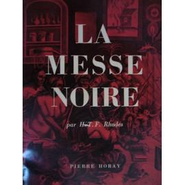 La Messe Noire (The Satanic Mass). Trad. De L'anglais Par B. No�l de Rhodes Henry T F