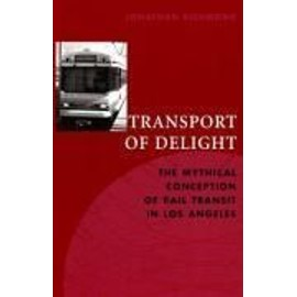 Transport Of Delight: The Mythical Conception Of Rail Transit In Los Angeles de Jonathan Richmond