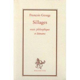 Sillages, Essais Philosophiques Et Litt�raires de Fran�ois George