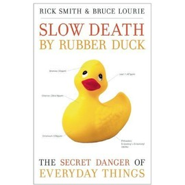 Slow Death By Rubber Duck: The Secret Danger Of Everyday Things de Rick Smith