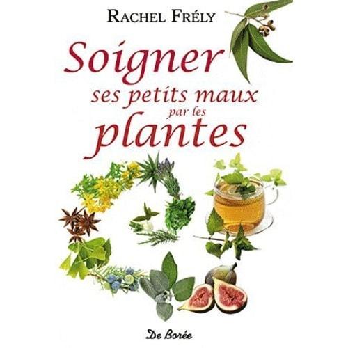 Soigner ses petits maux par les plantes de rachel frely - Plante pour soigner les verrues ...