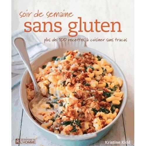 Soir de semaine sans gluten plus de 100 recettes cuisiner sans tracas de kristine kidd - Cuisiner sans graisse recettes ...