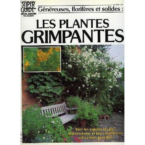 super guide mon jardin ma maison genereuses floriferes et solides les plantes grimpantes de. Black Bedroom Furniture Sets. Home Design Ideas