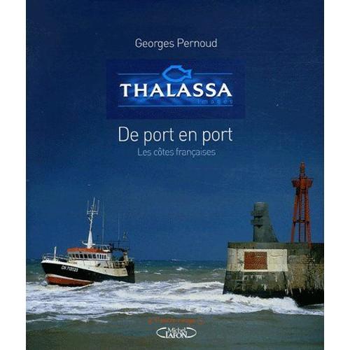 Thalassa. De port en port Les côtes françaises - Georges Pernoud