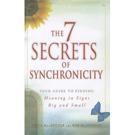 The 7 Secrets Of Synchronicity: Your Guide To Finding Meaning In Signs Big And Small de Trish Macgregor