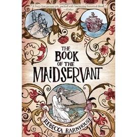 The Book Of The Maidservant de Rebecca Barnhouse