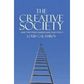 The Creative Society: - And The Price Americans Paid For It de Louis Galambos