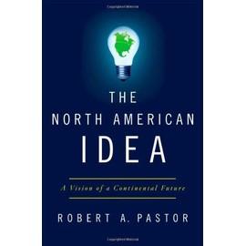 The North American Idea: A Vision Of A Continental Future de Robert A. Pastor