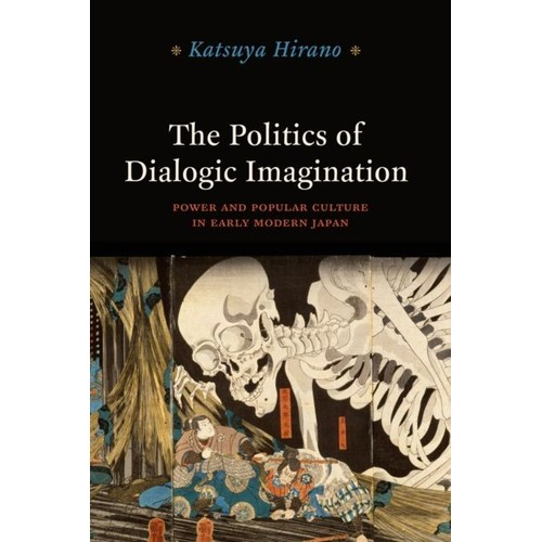 The Politics Of Dialogic Imagination Power And Popular Culture In Early Modern Japan De Katsuya Hirano 1068186290_L