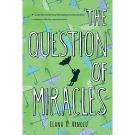 The Question Of Miracles de Elana K Arnold