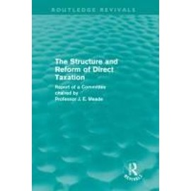 The Structure And Reform Of Direct Taxation (Routledge Revivals) de James E. Meade