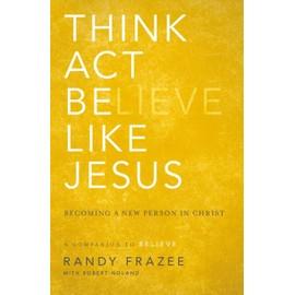 Think, Act, Be Like Jesus de Randy Frazee