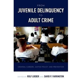 From Juvenile Delinquency To Adult Crime: Criminal Careers, Justice Policy, And Prevention de Rolf Loeber