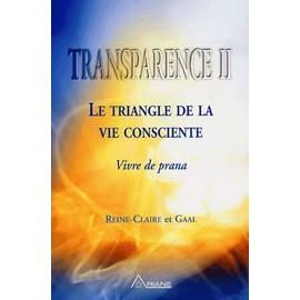 Transparence ( Tome Ii / Tome 2 ) : Le Triangle De La Vie Consciente : Vivre De Prana de reine-claire & gaal