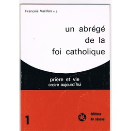 Un Abrege De La Foi Catholique de Fran�ois VARILLON