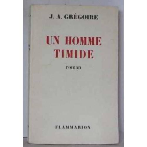 un homme timide de gregoire j a livre achat vente neuf occasion. Black Bedroom Furniture Sets. Home Design Ideas