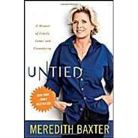 Untied: A Memoir Of Family, Fame, And Floundering de Meredith Baxter