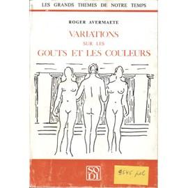 Variations Sur Les Go�ts Et Les Couleurs. Illustrations De L�Auteur de Roger Avermaete