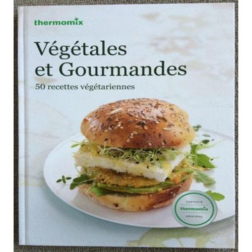 Végétales Et Gourmandes , 50 Recettes Végétariennes de Thermomix Format  Cartonné