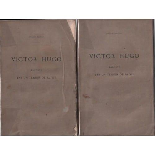 Victor Hugo Raconté Par Un Témoin De Sa Vie/ 2 Tomes ...
