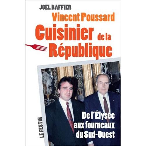 Vincent poussard cuisinier de la r publique de l 39 elys e for Cuisinier elysee livre