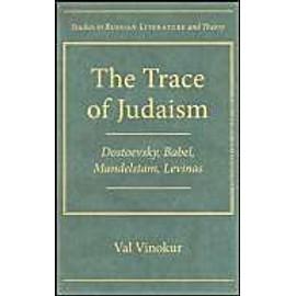 The Trace Of Judaism: Dostoevsky, Babel, Mandelstam, Levinas de Val Vinokur