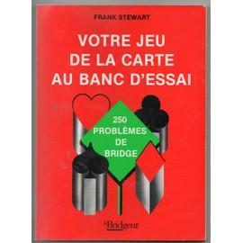 Votre Jeu De La Carte Au Banc D Essai - 250 Problemes De Bridge de franck stewart