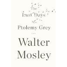 The Last Days Of Ptolemy Grey de Walter Mosley