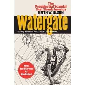 Watergate: The Presidential Scandal That Shook America With A New Afterword By Max Holland de Keith W. Olson