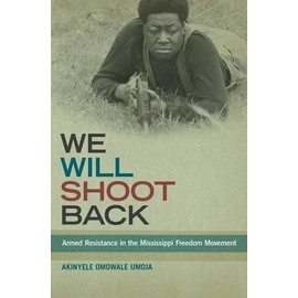 We Will Shoot Back: Armed Resistance In The Mississippi Freedom Movement de Akinyele Omowale Umoja