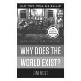 Why Does The World Exist?: An Existential Detective Story de Jim Holt