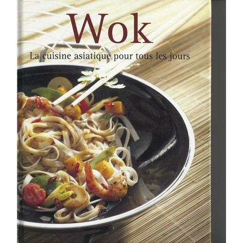 wok la cuisine asiatique pour tous les jours de naumann g bel. Black Bedroom Furniture Sets. Home Design Ideas